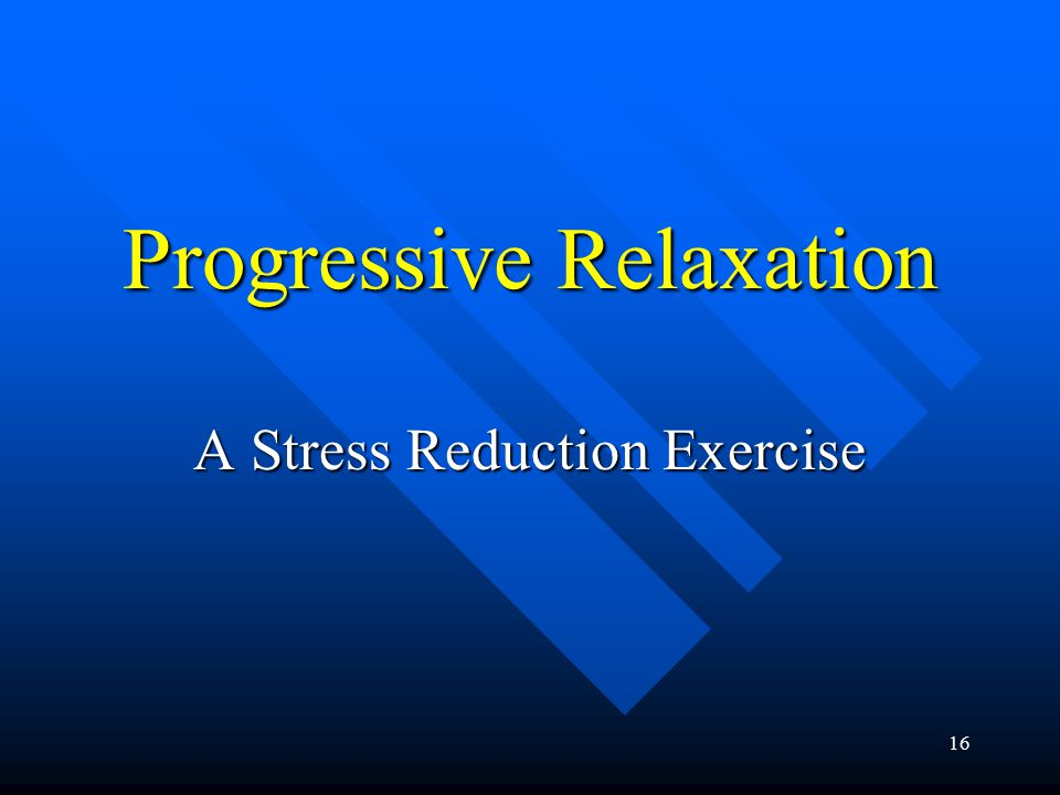 16 Progressive Relaxation A Stress Reduction Exercise