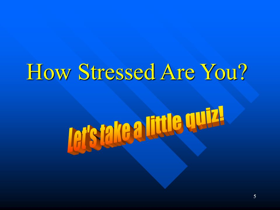 5 How Stressed Are You
