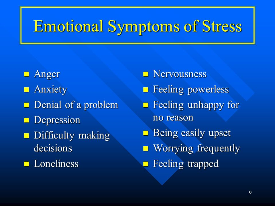 9 Emotional Symptoms of Stress Anger Anger Anxiety Anxiety Denial of a problem Denial of a problem Depression Depression Difficulty making decisions Difficulty making decisions Loneliness Loneliness Nervousness Feeling powerless Feeling unhappy for no reason Being easily upset Worrying frequently Feeling trapped