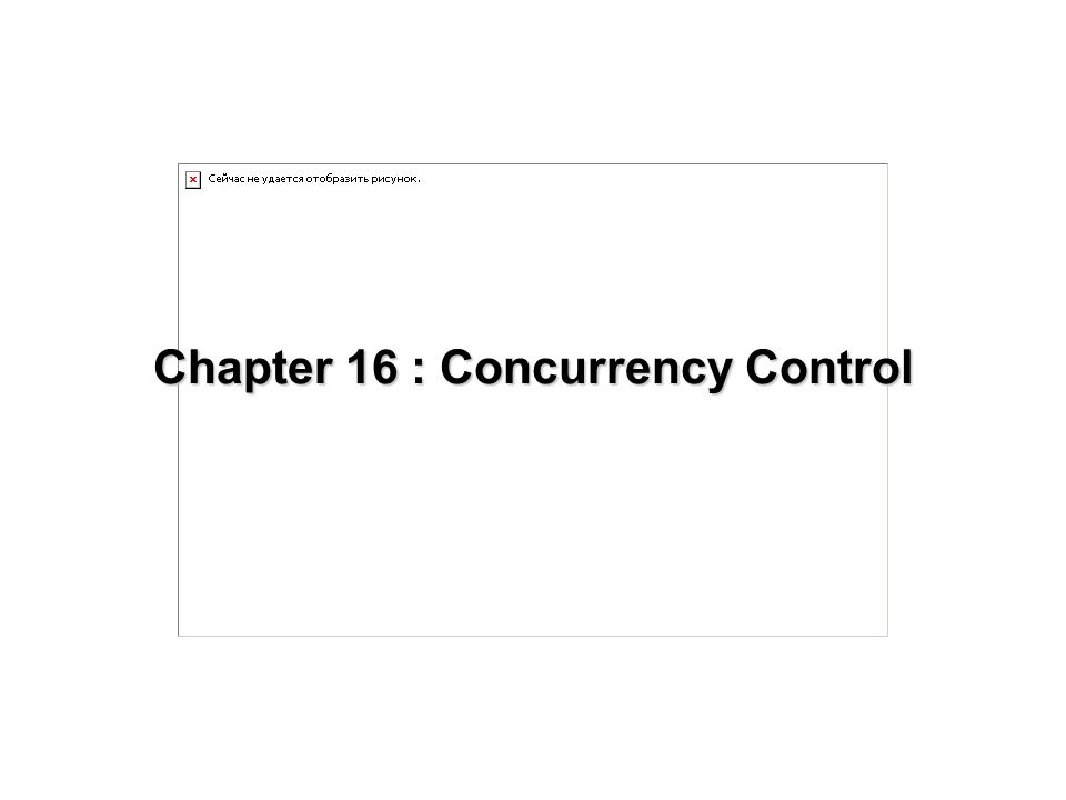 Chapter 16 Concurrency Control Chapter 16 Concurrency Control
