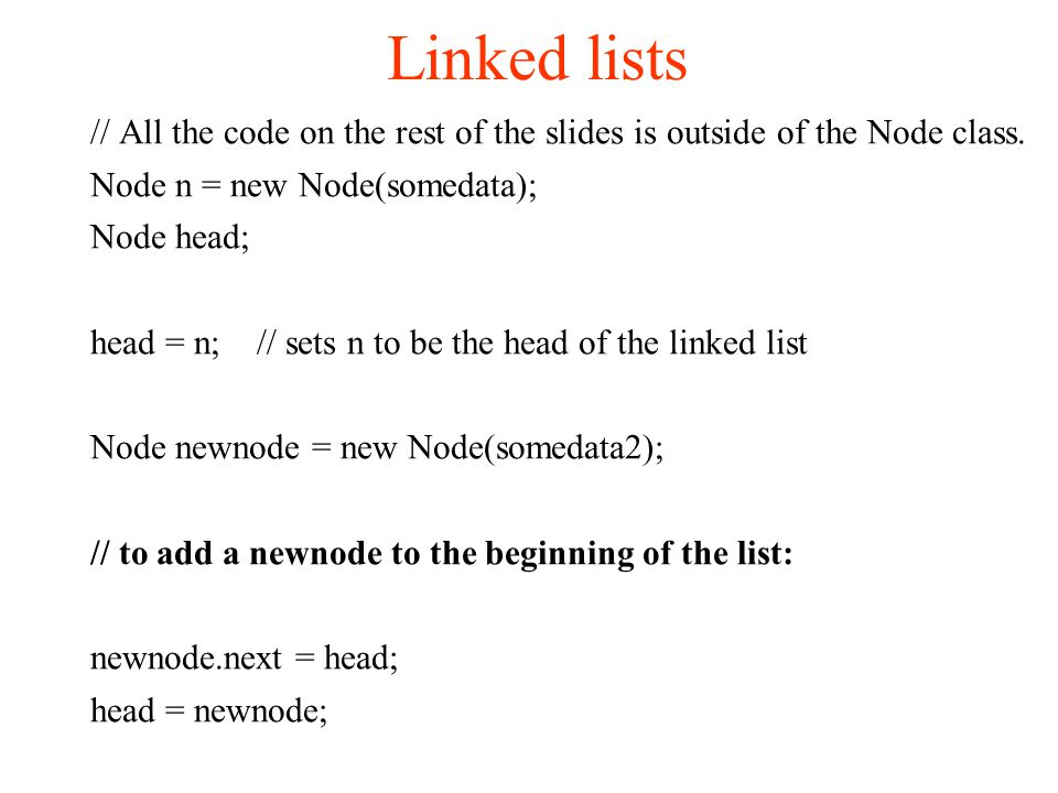 Linked lists // All the code on the rest of the slides is outside of the Node class.