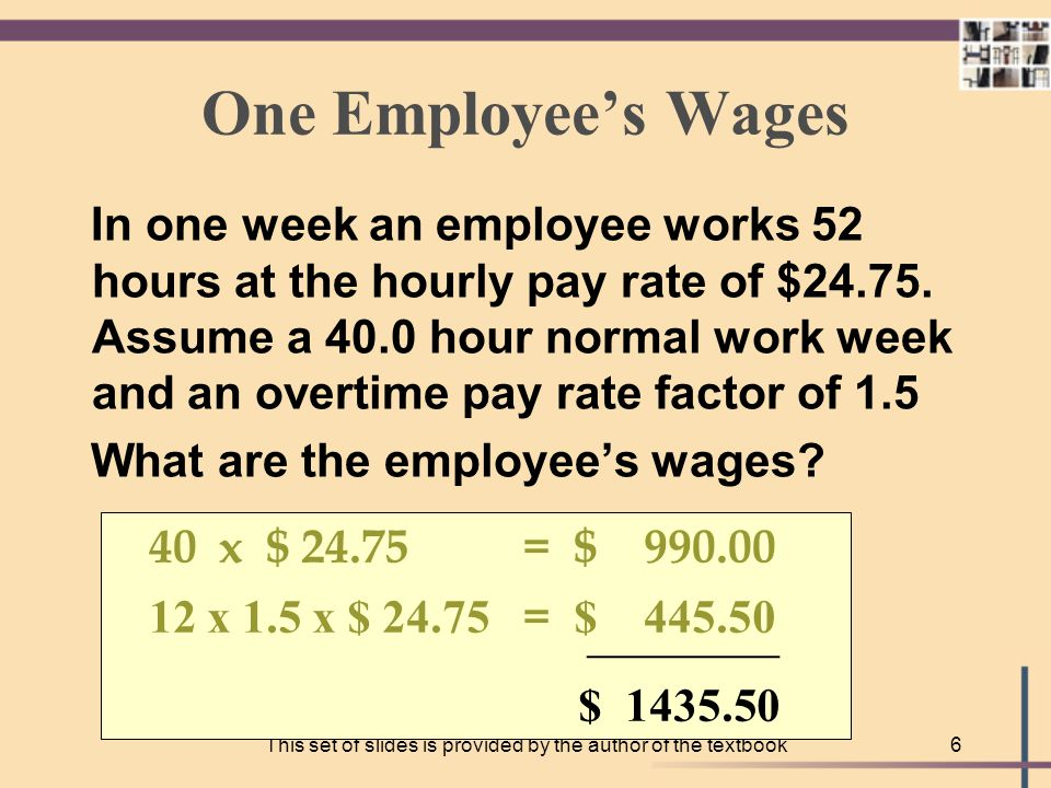 This set of slides is provided by the author of the textbook5 Sample Problem A programmer needs an algorithm to determine an employee's weekly wages.