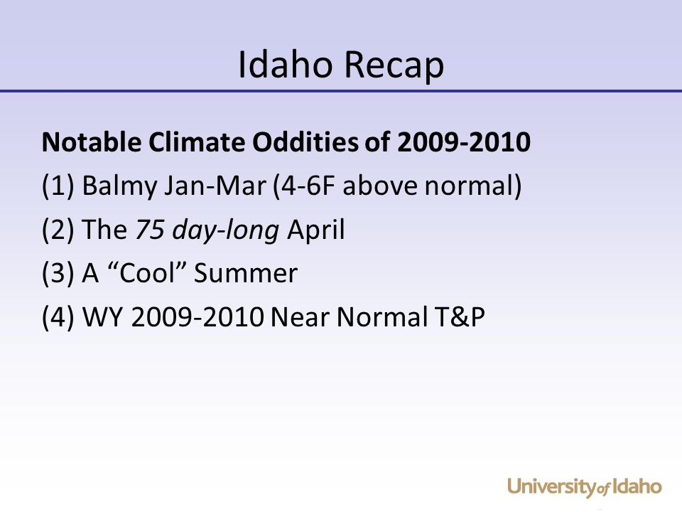 Notable Climate Oddities of (1) Balmy Jan-Mar (4-6F above normal) (2) The 75 day-long April (3) A Cool Summer (4) WY Near Normal T&P Idaho Recap
