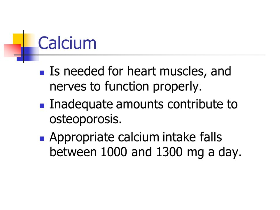 Calcium Is needed for heart muscles, and nerves to function properly.