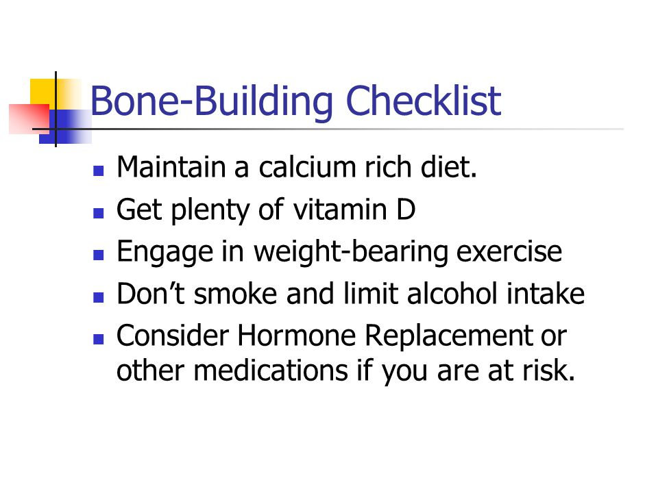 Bone-Building Checklist Maintain a calcium rich diet.