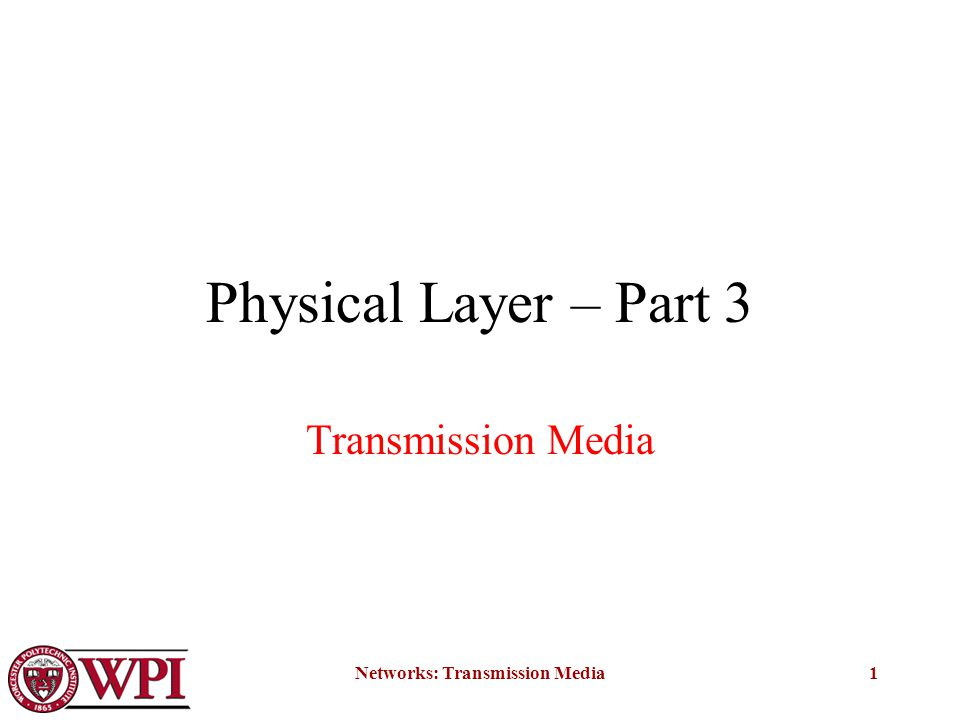 Networks: Transmission Media1 Physical Layer – Part 3 Transmission Media