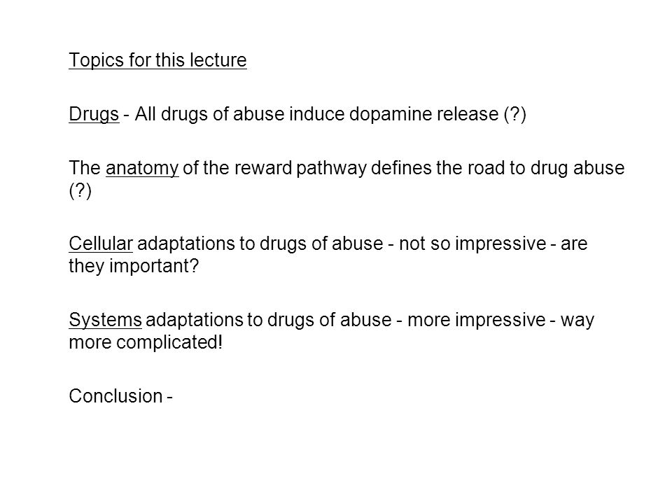 Topics for this lecture Drugs - All drugs of abuse induce dopamine ...