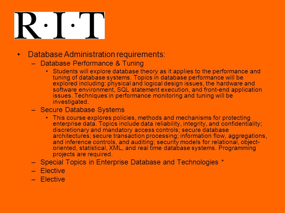 Database Administration requirements: –Database Performance & Tuning Students will explore database theory as it applies to the performance and tuning of database systems.