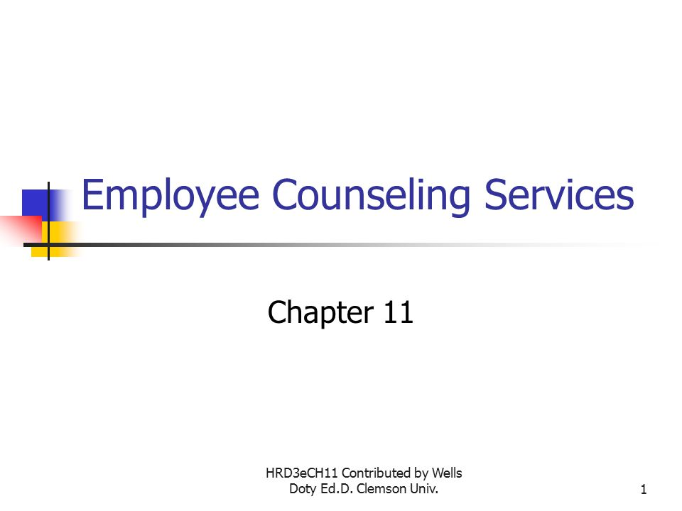 HRD3eCH11 Contributed by Wells Doty Ed.D. Clemson Univ.1 Employee Counseling Services Chapter 11