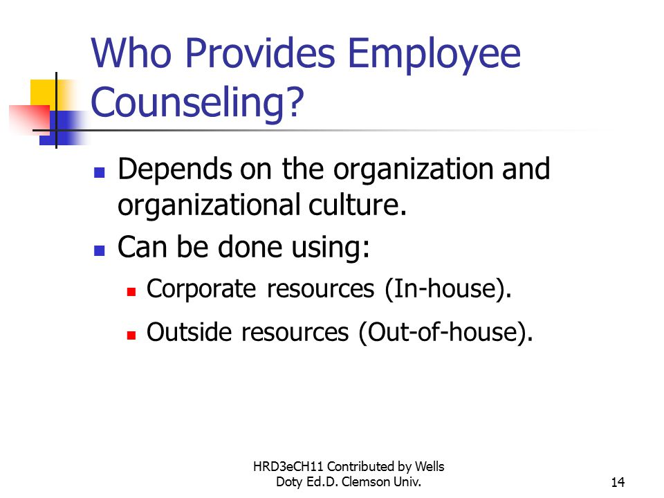 HRD3eCH11 Contributed by Wells Doty Ed.D. Clemson Univ.14 Who Provides Employee Counseling.