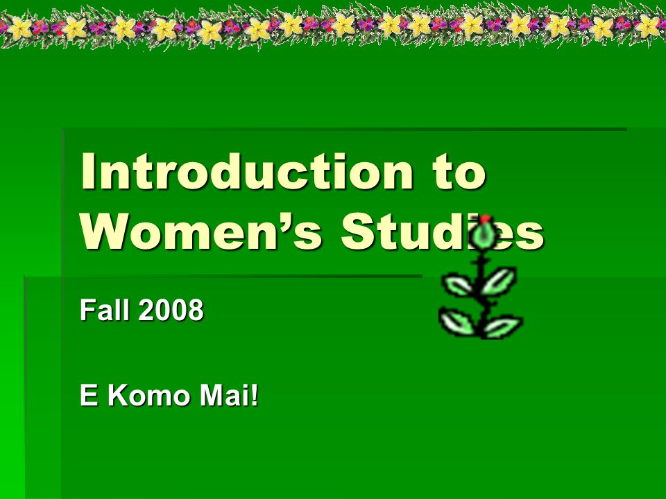 Introduction to Women's Studies Fall 2008 E Komo Mai!