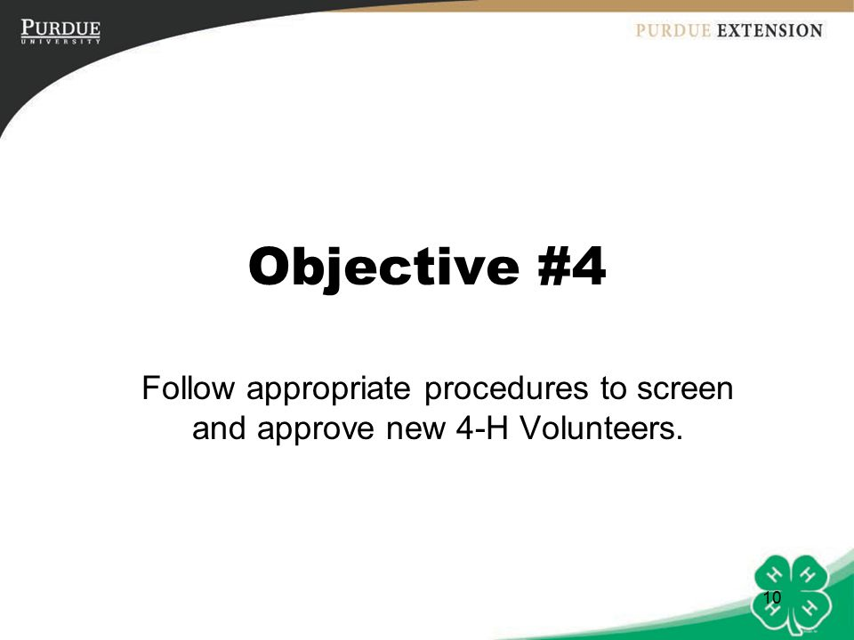 10 Objective #4 Follow appropriate procedures to screen and approve new 4-H Volunteers.