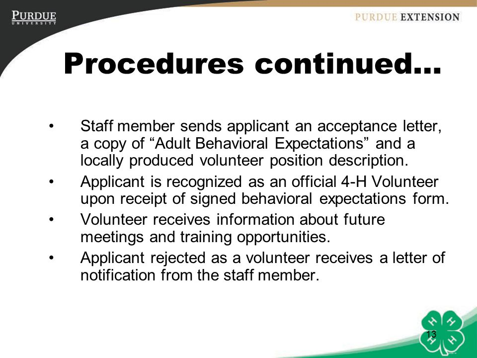 13 Procedures continued… Staff member sends applicant an acceptance letter, a copy of Adult Behavioral Expectations and a locally produced volunteer position description.