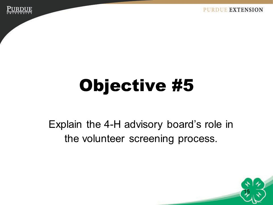 15 Objective #5 Explain the 4-H advisory board's role in the volunteer screening process.