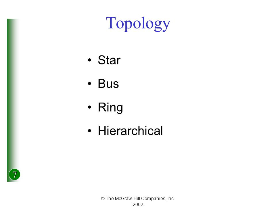 7 © The McGraw-Hill Companies, Inc Topology Star Bus Ring Hierarchical