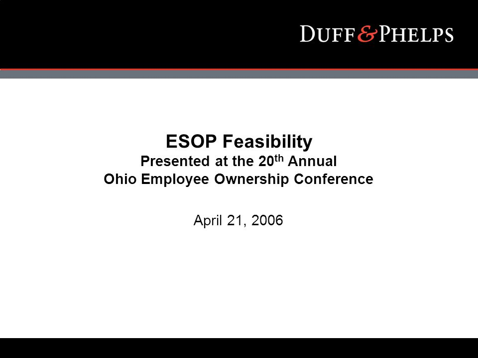 ESOP Feasibility Presented at the 20 th Annual Ohio Employee Ownership Conference April 21, 2006