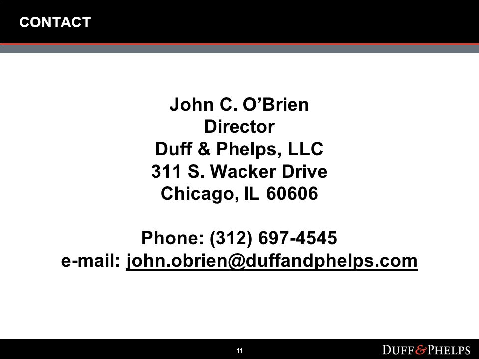 11 CONTACT John C. O'Brien Director Duff & Phelps, LLC 311 S.