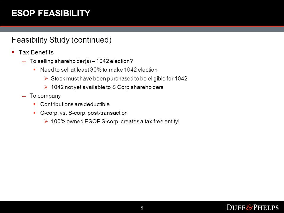 9 ESOP FEASIBILITY Feasibility Study (continued)  Tax Benefits To selling shareholder(s) – 1042 election.