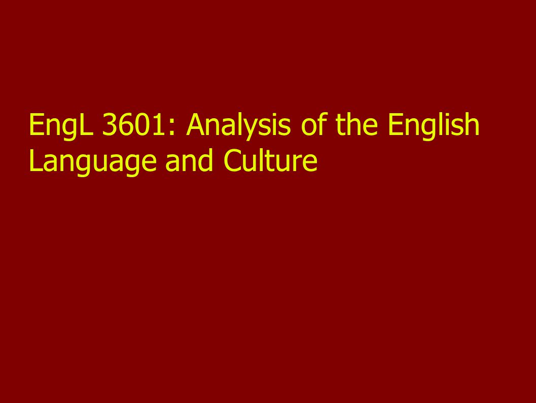 EngL 3601: Analysis of the English Language and Culture