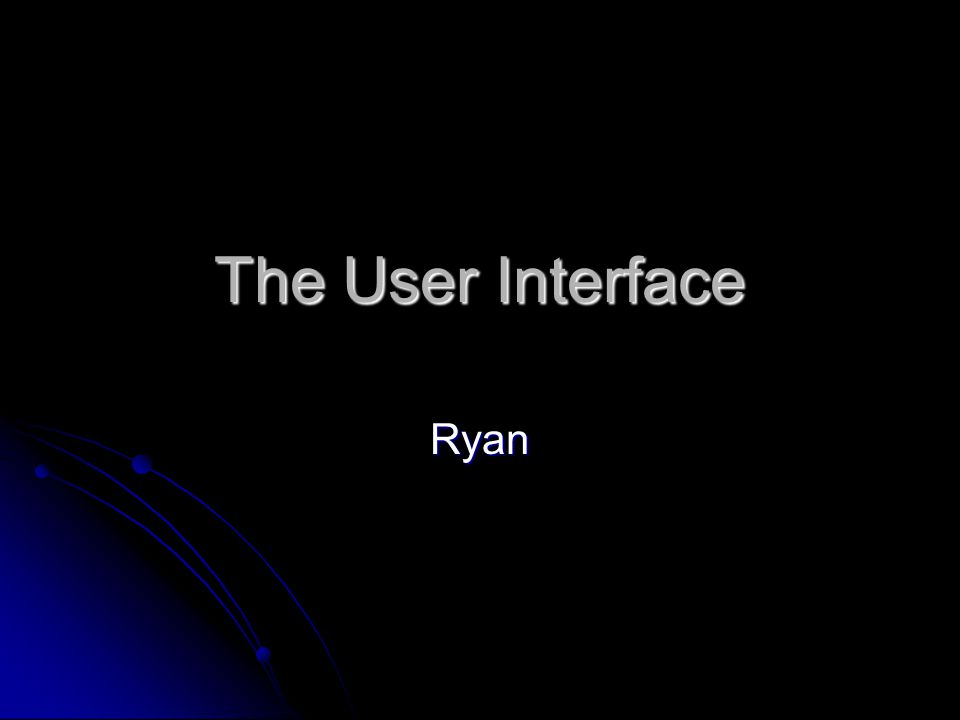 The User Interface Ryan