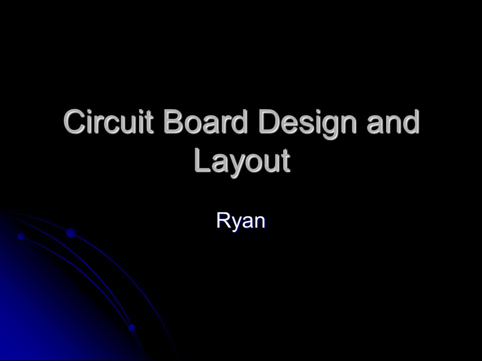 Circuit Board Design and Layout Ryan