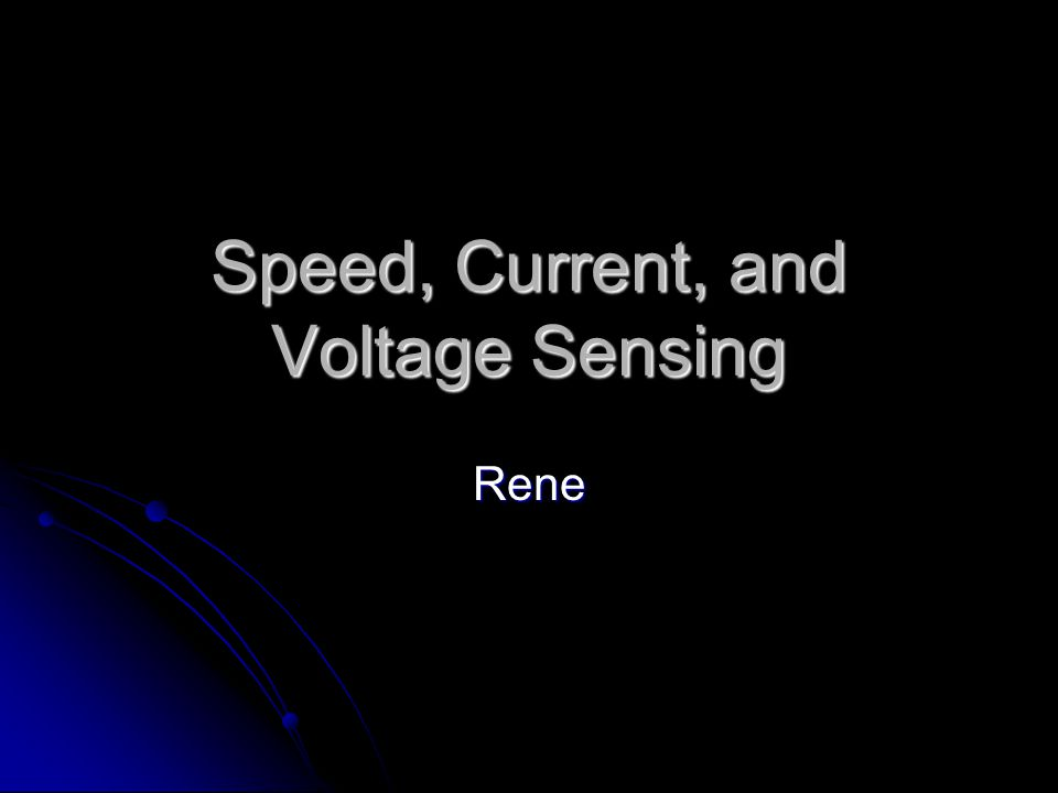 Speed, Current, and Voltage Sensing Rene