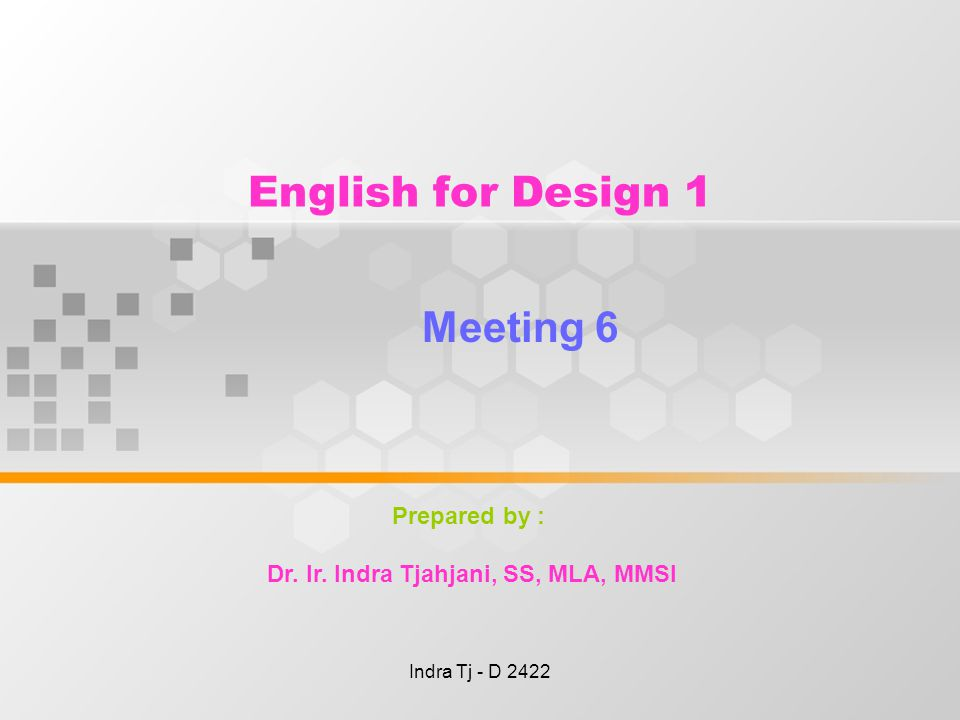 Indra Tj - D 2422 English for Design 1 Meeting 6 Prepared by : Dr.