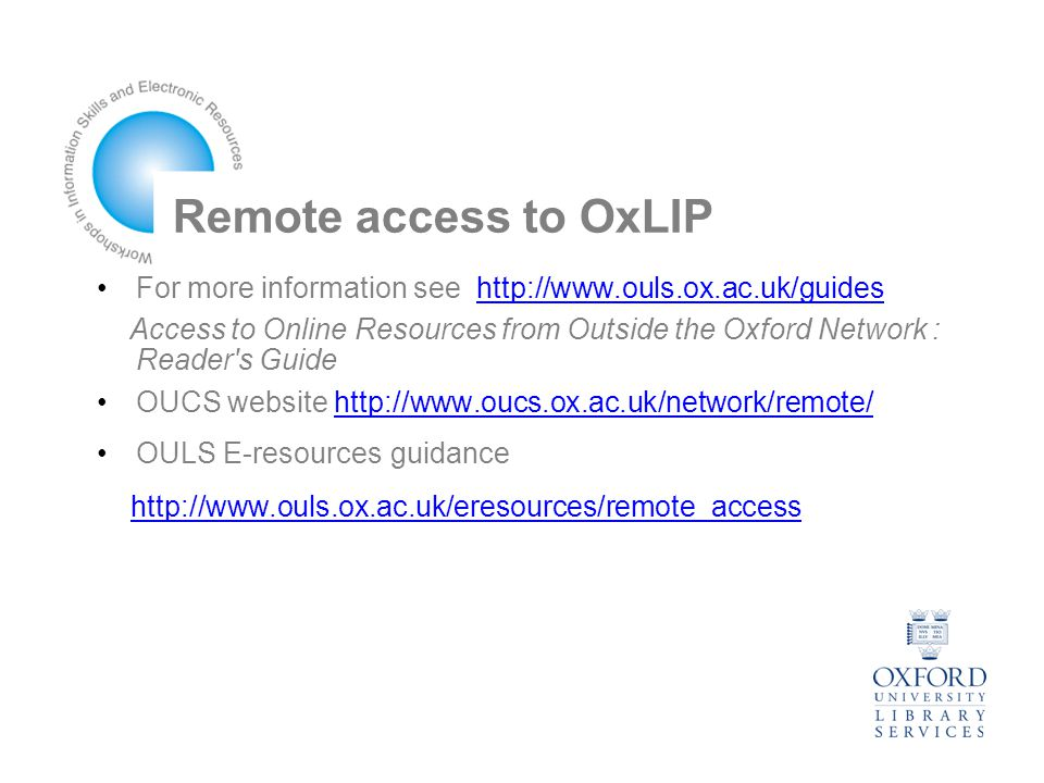 Remote access to OxLIP For more information see   Access to Online Resources from Outside the Oxford Network : Reader s Guide OUCS website   OULS E-resources guidance