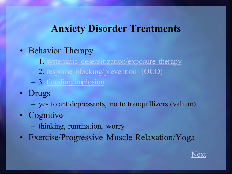 Anxiety Disorder Treatments Behavior Therapy –1.