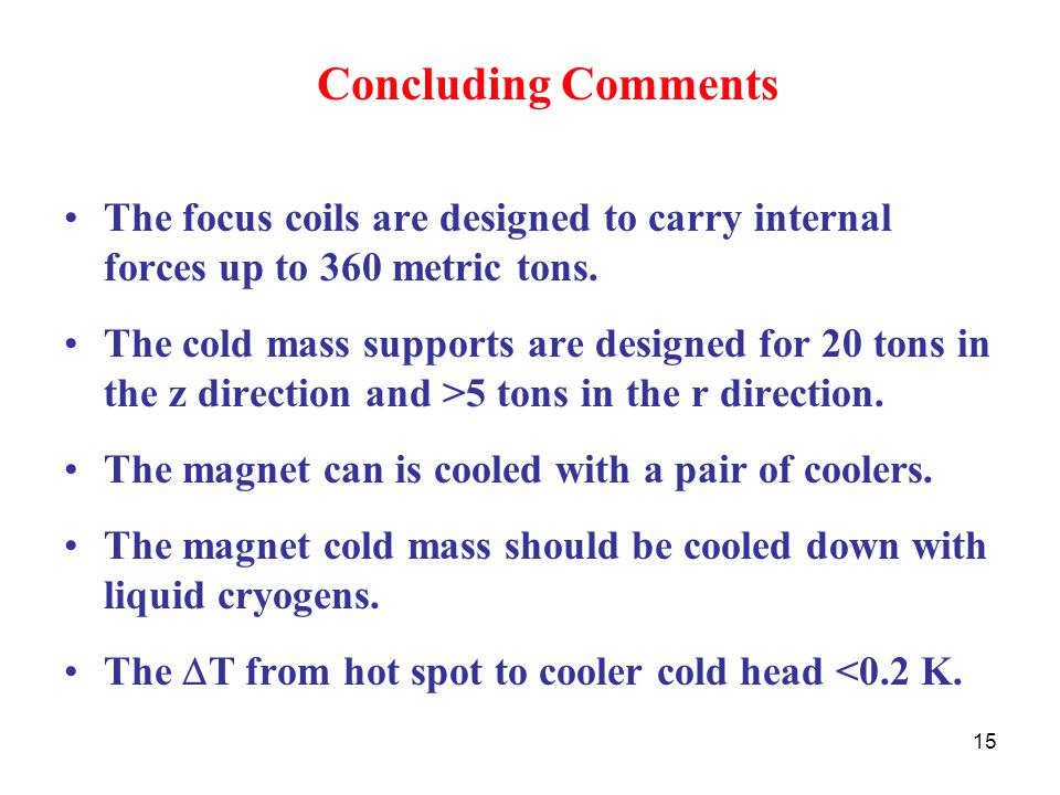 15 Concluding Comments The focus coils are designed to carry internal forces up to 360 metric tons.