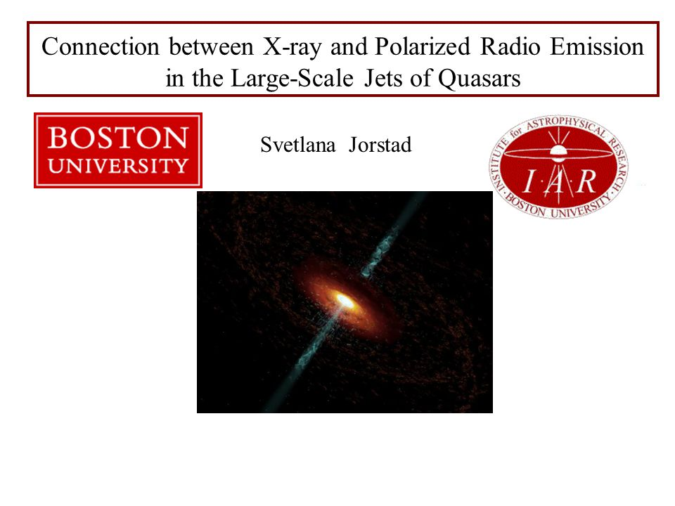 Svetlana Jorstad Connection between X-ray and Polarized Radio Emission in the Large-Scale Jets of Quasars