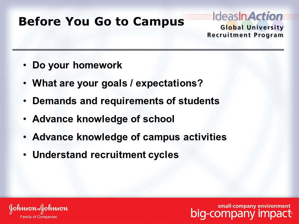 Before You Go to Campus Do your homework What are your goals / expectations.