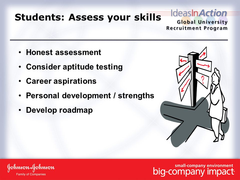Students: Assess your skills Honest assessment Consider aptitude testing Career aspirations Personal development / strengths Develop roadmap