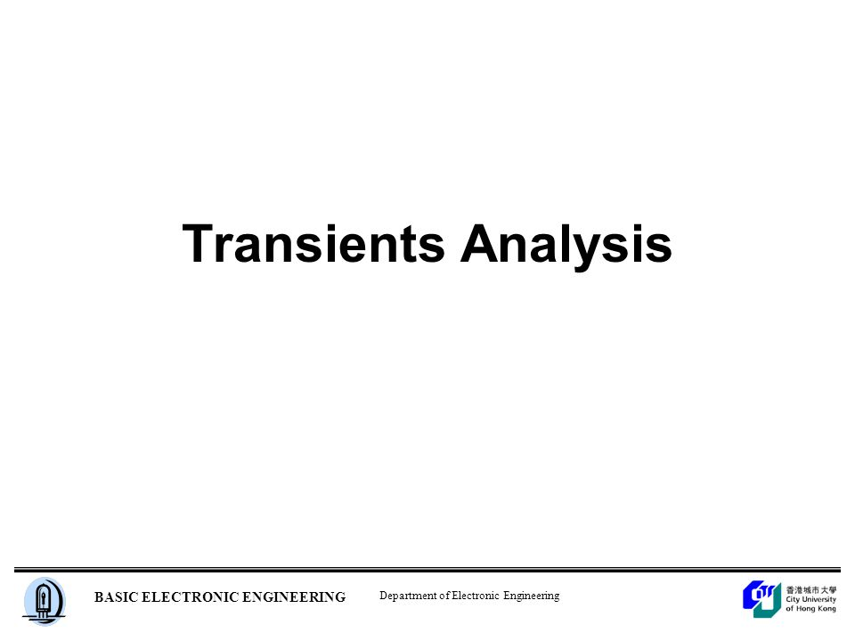 Department of Electronic Engineering BASIC ELECTRONIC ENGINEERING Transients Analysis