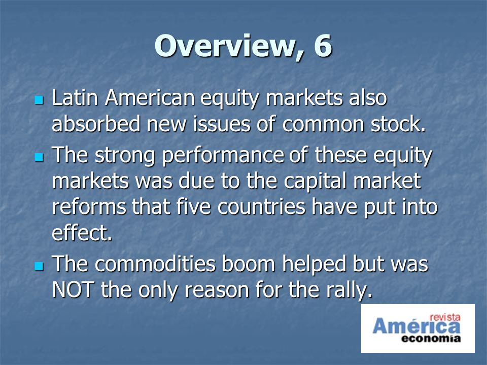 Overview, 6 Latin American equity markets also absorbed new issues of common stock.