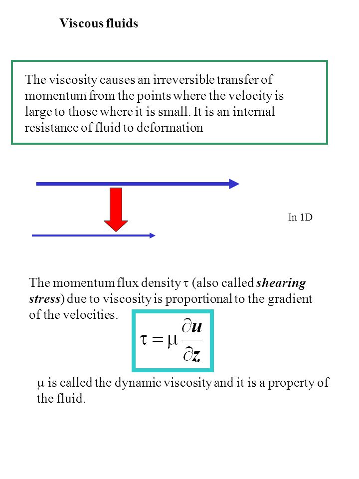 Viscous fluids The viscosity causes an irreversible transfer of momentum from the points where the velocity is large to those where it is small.
