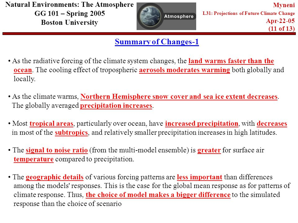 Summary of Changes-1 Natural Environments: The Atmosphere GG 101 – Spring 2005 Boston University Myneni L31: Projections of Future Climate Change Apr (11 of 13) As the radiative forcing of the climate system changes, the land warms faster than the ocean.
