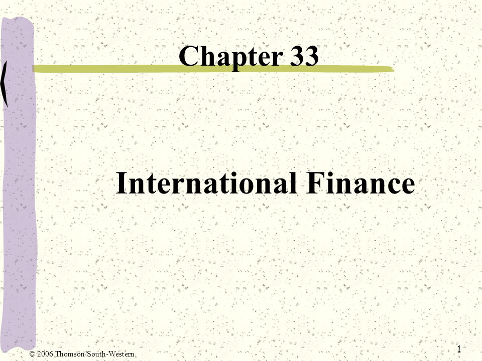 1 International Finance Chapter 33 © 2006 Thomson/South-Western