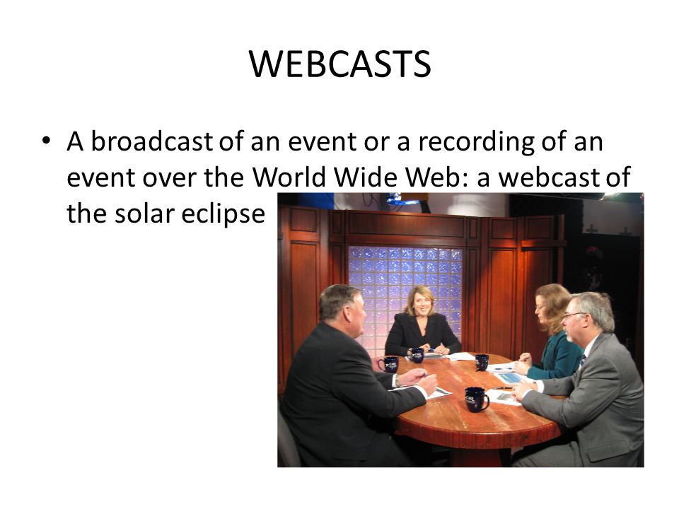 WEBCASTS A broadcast of an event or a recording of an event over the World Wide Web: a webcast of the solar eclipse