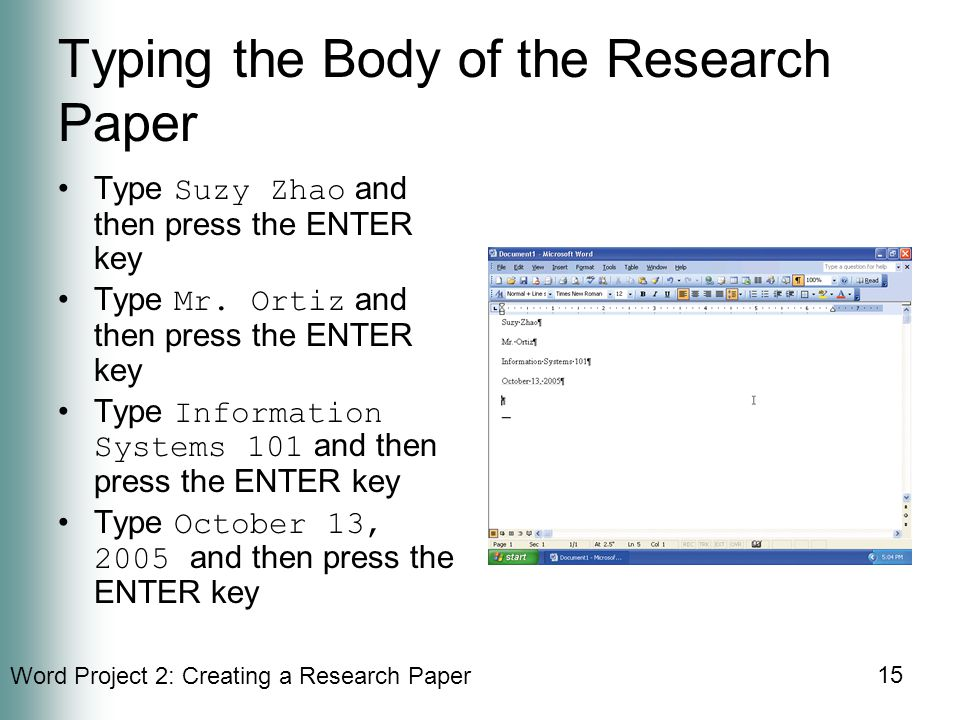 Word Project 2: Creating a Research Paper 15 Typing the Body of the Research Paper Type Suzy Zhao and then press the ENTER key Type Mr.