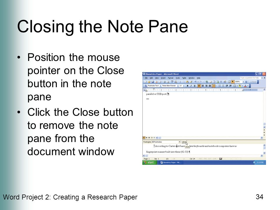 Word Project 2: Creating a Research Paper 34 Closing the Note Pane Position the mouse pointer on the Close button in the note pane Click the Close button to remove the note pane from the document window