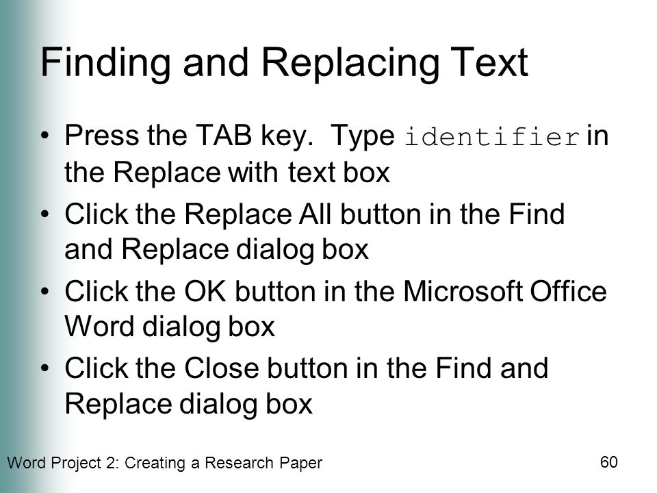 Word Project 2: Creating a Research Paper 60 Finding and Replacing Text Press the TAB key.