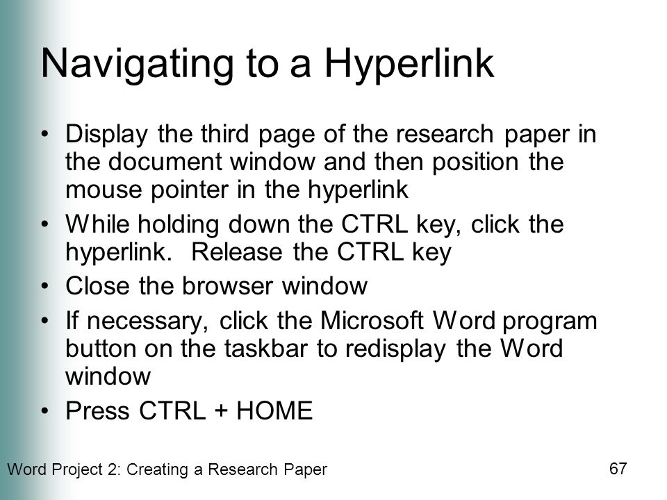 Word Project 2: Creating a Research Paper 67 Navigating to a Hyperlink Display the third page of the research paper in the document window and then position the mouse pointer in the hyperlink While holding down the CTRL key, click the hyperlink.