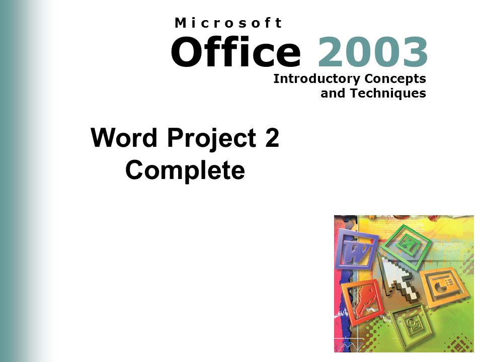 Office 2003 Introductory Concepts and Techniques M i c r o s o f t Word Project 2 Complete