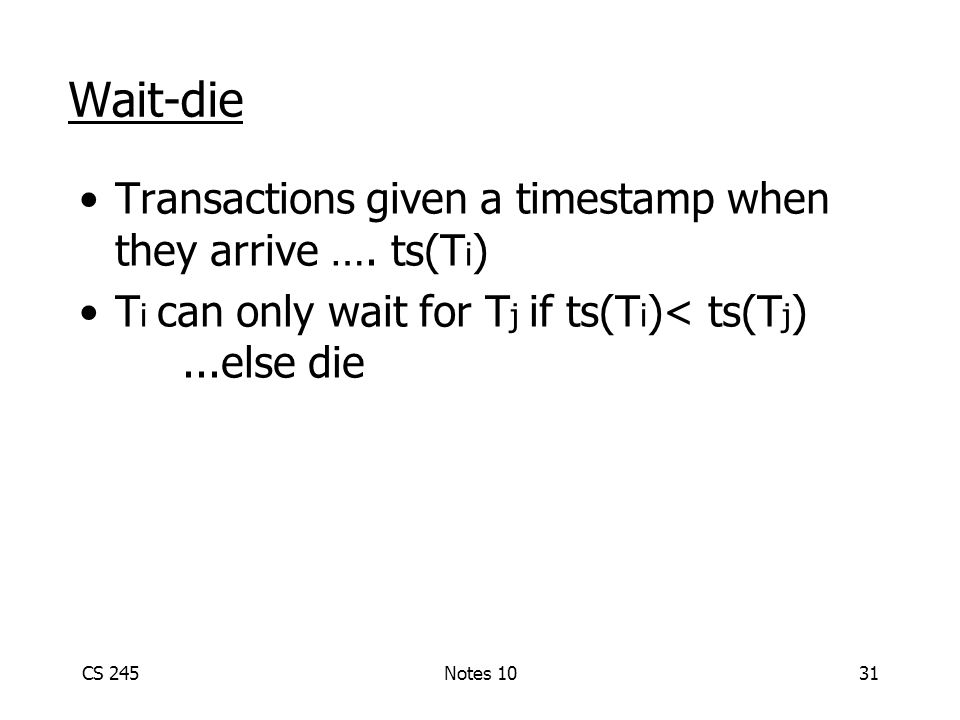 CS 245Notes 1031 Wait-die Transactions given a timestamp when they arrive ….