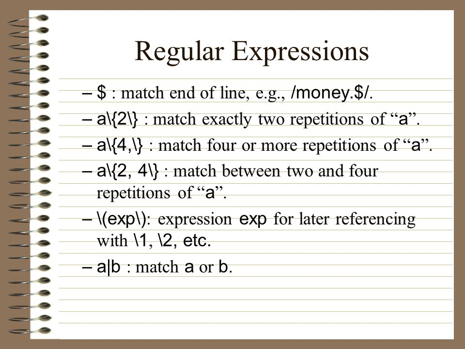 Regular Expressions –$ : match end of line, e.g., /money.$/.