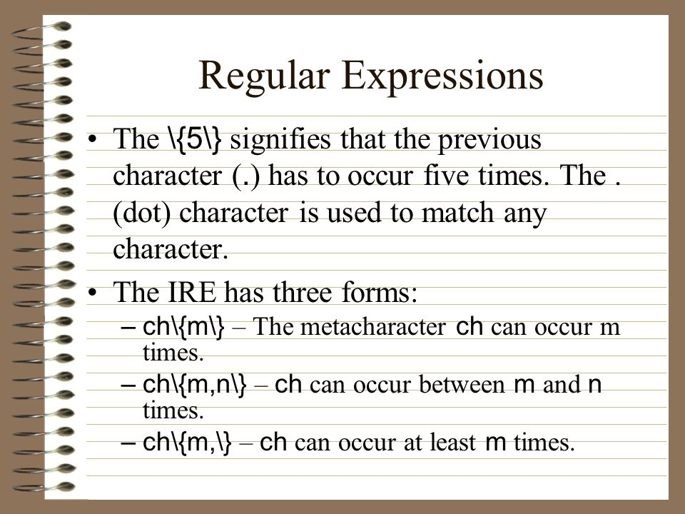 Regular Expressions The \{5\} signifies that the previous character (.