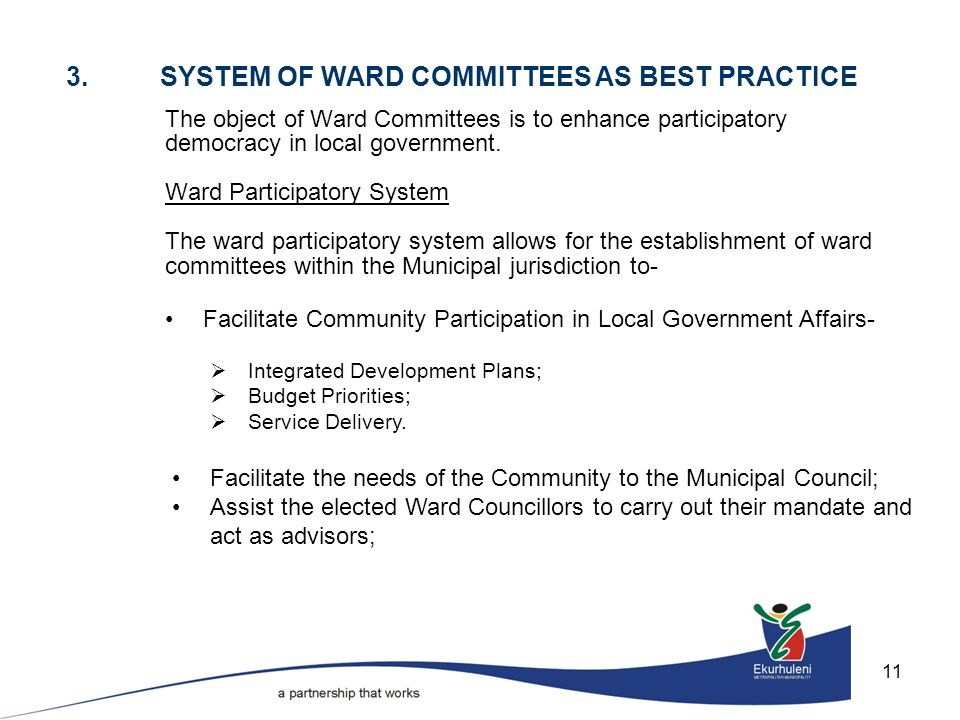 11 The object of Ward Committees is to enhance participatory democracy in local government.