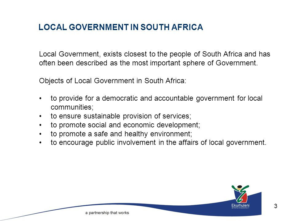 3 Local Government, exists closest to the people of South Africa and has often been described as the most important sphere of Government.