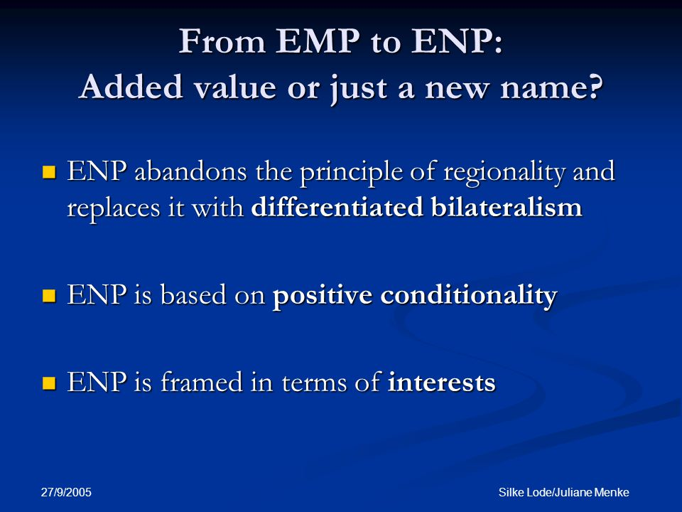 27/9/2005 Silke Lode/Juliane Menke From EMP to ENP: Added value or just a new name.